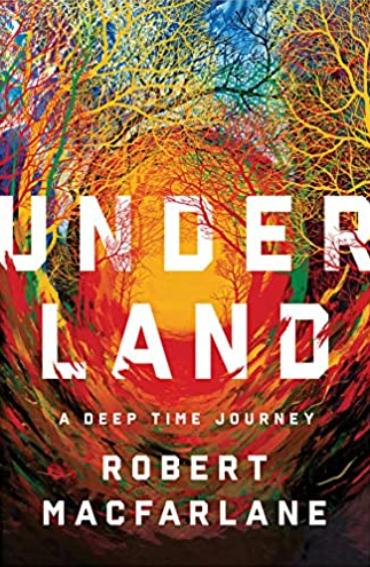 Underland: A Deep Time Journey by Robert McFarlane